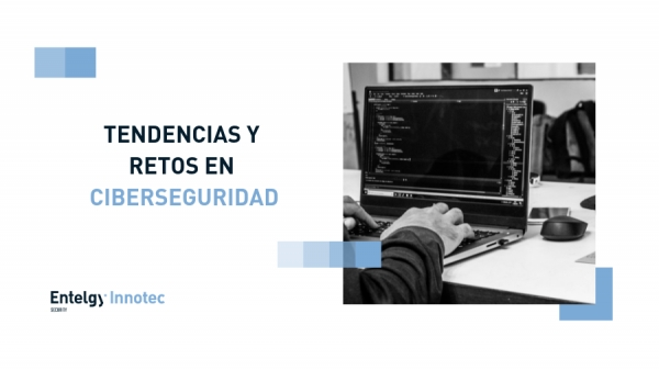 Tendencias y retos en ciberseguridad