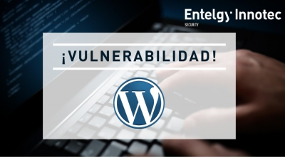 El CSIRT de Entelgy Innotec Security avisa de una vulnerabilidad en Wordpress
